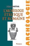 Jules Martha - L'archéologie étrusque et romaine.