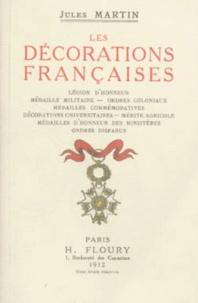 Jules Martin - Les Décoration Française - Historique, Règlements, Prérogatives, Pensions, Effectifs.