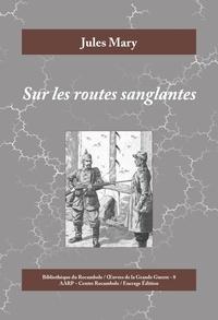 Jules Mary - Sur les routes sanglantes - Roman historique de la Première Guerre mondiale.