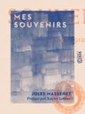 Jules Massenet et Xavier Leroux - Mes souvenirs - 1848-1912.
