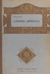 Jules Mazé - L'épopée impériale - D'Ajaccio à Sainte-Hélène.