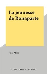Jules Mazé - La jeunesse de Bonaparte.