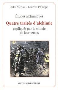 Jules Mérias et Laurent Philippe - Etudes alchimiques - Quatre traités d'alchimie expliqués par la chimie de leur temps.