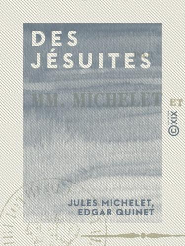 Jules Michelet et Edgar Quinet - Des jésuites.