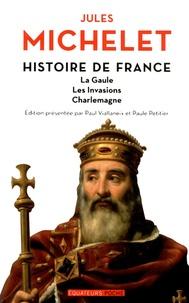 Jules Michelet - Histoire de France - Tome 1, La Gaule, les invasions, Charlemagne.