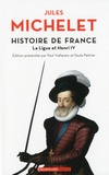 Jules Michelet - Histoire de France - Tome 10, La Ligue et Henri IV.