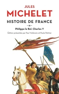 Jules Michelet - Histoire de France - Tome 3,  Philippe le Bel, Charles V.