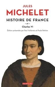 Jules Michelet et Paul Viallaneix - Histoire de France - Tome 4, Charles VI.