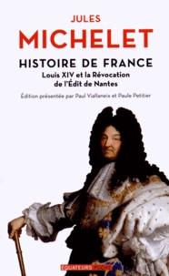 Jules Michelet - Histoire de France - Tome 13, Louis XIV et la révocation de l'Edit de Nantes.