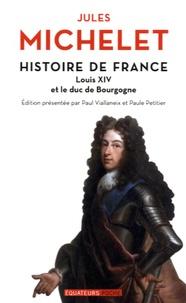 Histoire de France- Tome 14, Louis XIV et le Duc de Bourgogne - Jules Michelet |