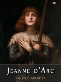 Jules Michelet et Emile Bourgeois - Jeanne d'Arc.