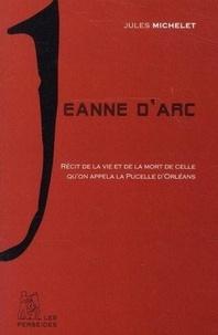 Jules Michelet - Jeanne d'Arc - Récit de la vie de la Pucelle d'Orléans extrait de l'Histoire de France.