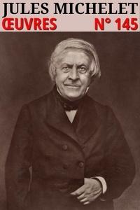 Jules Michelet - Jules Michelet - Oeuvres - Histoire de France - Classcompilé n° 145.