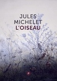 """Jules Michelet - L'oiseau - """"""""Des ailes au-dessus de la vie ! Des ailes par delà la mort !""""""""."""