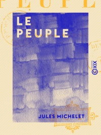 Jules Michelet - Le Peuple.