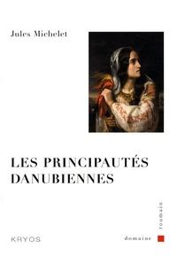 Jules Michelet - Les principautés danubiennes.
