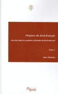 Jules Michelet - Origines du droit français - Cherchées dans les symboles et formules du droit universel, Tome 1.