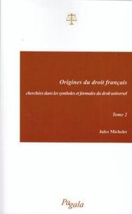 Jules Michelet - Origines du droit français - Cherchées dans les symboles et formules du droit universel, Tome 2.