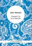 Jules Michelet - Pourquoi l'on ne se marie pas.