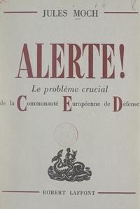 Jules Moch - Alerte ! - Le problème crucial de la Communauté Européenne de Défense.