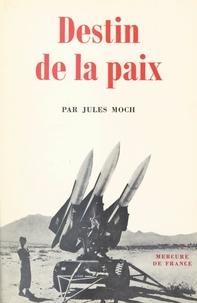 Jules Moch - Destin de la paix.