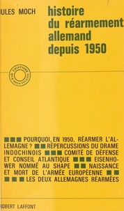 Jules Moch - Histoire du réarmement allemand depuis 1950.