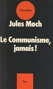 Jules Moch - Le communisme, jamais !.
