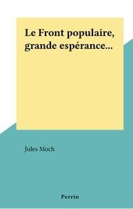 Jules Moch - Le Front populaire, grande espérance....