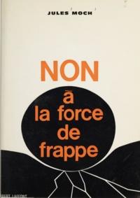 Jules Moch - Non à la force de frappe.