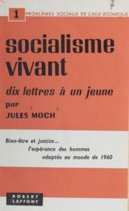 Jules Moch - Socialisme vivant - Dix lettres à un jeune.