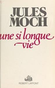 Jules Moch - Une si longue vie.
