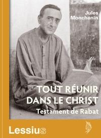 Jules Monchanin - Tout réunir dans le Christ - Testament de Rabat.