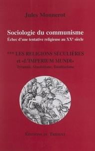 Jules Monnerot - Sociologie du communisme, échec d'une tentative religieuse au XXe siècle (3). Les religions séculières et l'Imperium Mundi : tyrannie, absolutisme, totalitarisme.