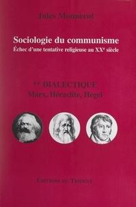 Jules Monnerot - Sociologie du communisme. Échec d'une tentative religieuse au XXe siècle (2). Dialectique : Marx, Héraclite, Hegel.