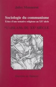 Jules Monnerot - Sociologie du communisme. Échec d'une tentative religieuse au XXe siècle (1). L'Islam du XXe siècle.