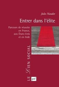 Jules Naudet - Entrer dans l'élite - Parcours de réussite en France, aux Etats-Unis et en Inde.