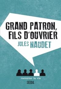 Jules Naudet - Grand patron, fils d'ouvrier.