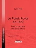 Jules Niel et  Ligaran - Le Palais Royal en 1670 - Paris ou le Livre des cent-et-un.