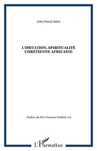 Jules Pascal Zabre - L'imitation, spiritualité chrétienne africaine.