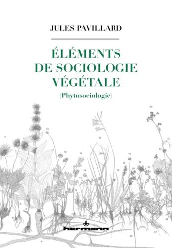 Jules Pavillard et Frédéric Bioret - Eléments de sociologie végétale (phytosociologie).