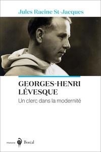 Jules Racine St-Jacques et Martin Pâquet - Georges-Henri Lévesque, un clerc dans la modernité.