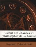 Jules Regnault - Calcul des chances et philosophie de la bourse.