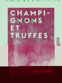 Jules Remy - Champignons et Truffes.