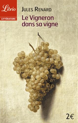 Jules Renard - Le Vigneron dans sa vigne.
