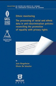 Jules Ringelheim et Olivier De Schutter - Ethnic monitoring - The processing of racial and ethnic data in anti-discrimination policies : reconciling the promotion of equality with privacy rights.