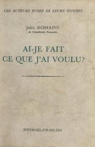 Jules Romains et Philippe Carlier - Ai-je fait ce que j'ai voulu ?.