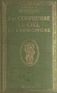 Jules Rouch et  Collectif - Pour comprendre le ciel et l'atmosphère - 200 dessins et figures explicatives, 140 photographies, 7 planches, dont 4 en couleurs.