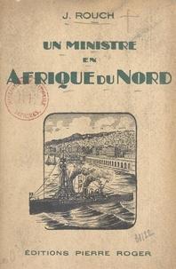 Jules Rouch - Un ministre en Afrique du Nord.