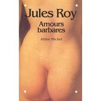 Jules Roy - Amours barbares.