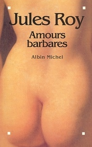 Jules Roy et Jules Roy - Amours barbares.